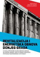 Revitalizacija i energetska obnova Donjeg grada :  utjecaj provedbe mjera obnove zgrada na zapošljavanje, bruto domaći proizvod i poticanje gospodarskih aktivnosti